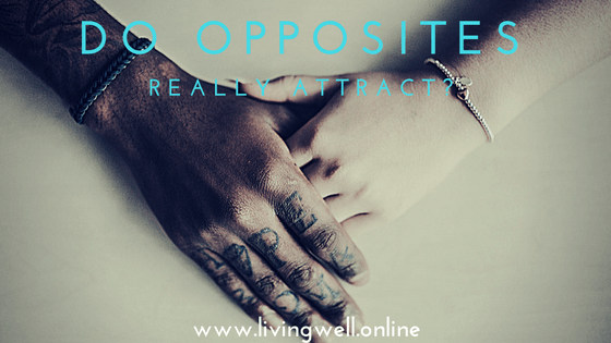 do opposites really attract in dating The importance of whether or not opposites attract only matters if you are looking for a long-term relationship when you are initially dating someone, it is a temporary attraction that yes, while it can turn permanent, doesn't usually matter how alike or unalike you are.